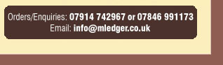 Orders/Enquiries: 07914 742967 or 07846 991173 Email: info@mledger.co.uk