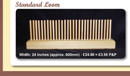 Standard Loom - width: 24 inches (approx. 600mm) at £24.50 plus £3.95 P&P