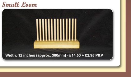 Small Loom - width: 12 inches (approx. 300mm) at £14.50 plus £2.95 P&P