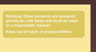Warning: these products are designed strictly as craft items and must be used in a responsible manner. Keep out of reach of young children