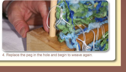 4. Replace the peg in the hole and begin to weave again